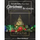 Starting Your Own Christmas Lighting & Decorating Business - Printed Book & FREE Digital eBook