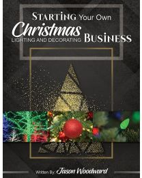 Starting Your Own Christmas Lighting & Decorating Business - Printed Book Version