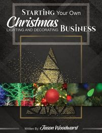 Starting Your Own Christmas Lighting & Decorating Business - Digital eBook Version