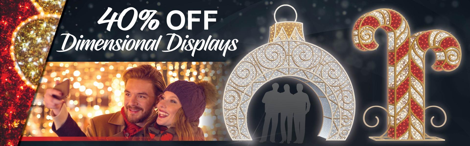 40% Off Dimensional Displays!