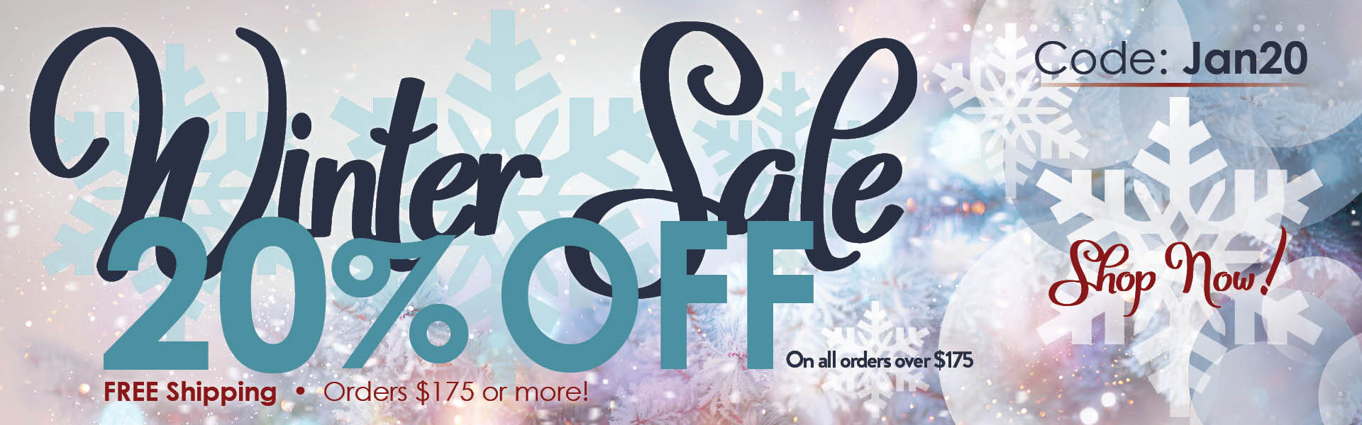Winter Sale 20% Off on Orders. Free Shipping on Orders of $175 or More