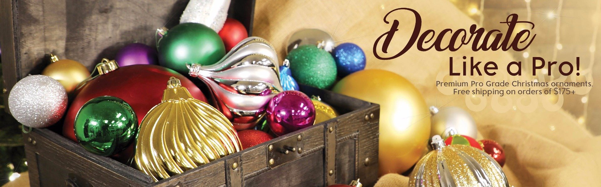 Decorate Like a Pro! Premium Pro Grade Christmas Ornaments. Free shipping over $175