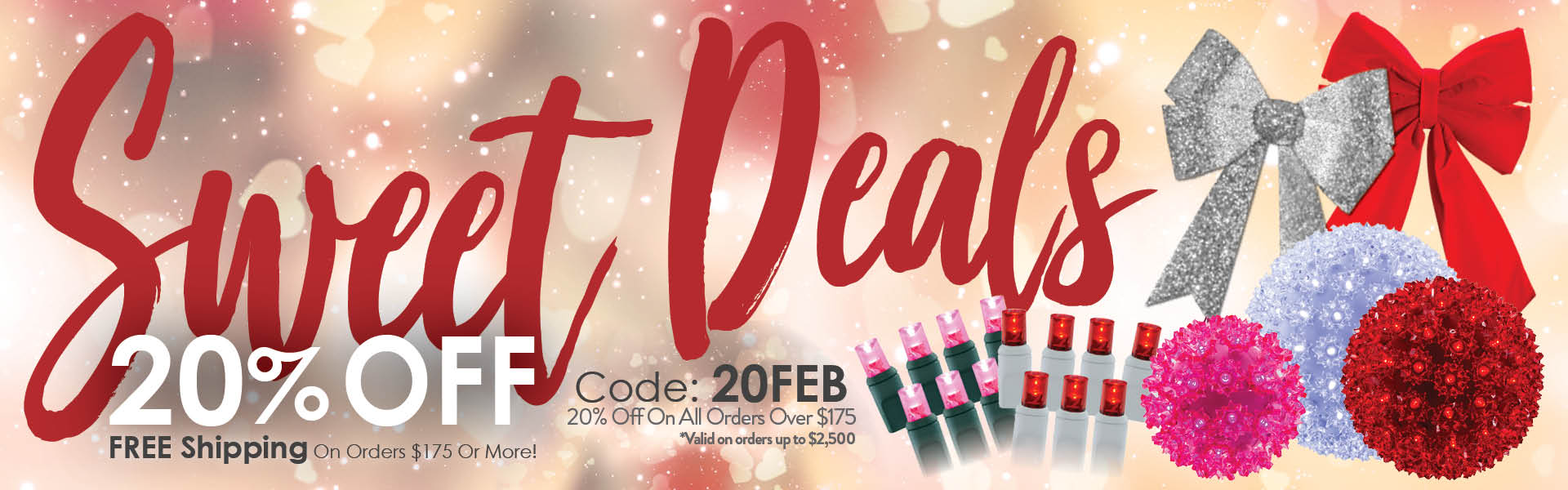 Feb Sale 20% Off on Orders. Free Shipping on Orders of $175 or More