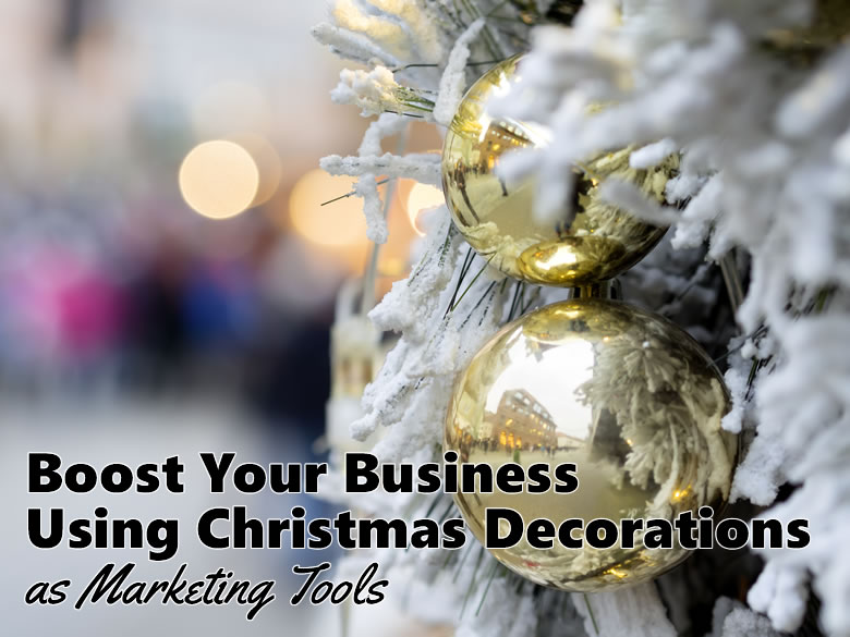 Boost Your Business Using Christmas Decorations as Marketing Tools