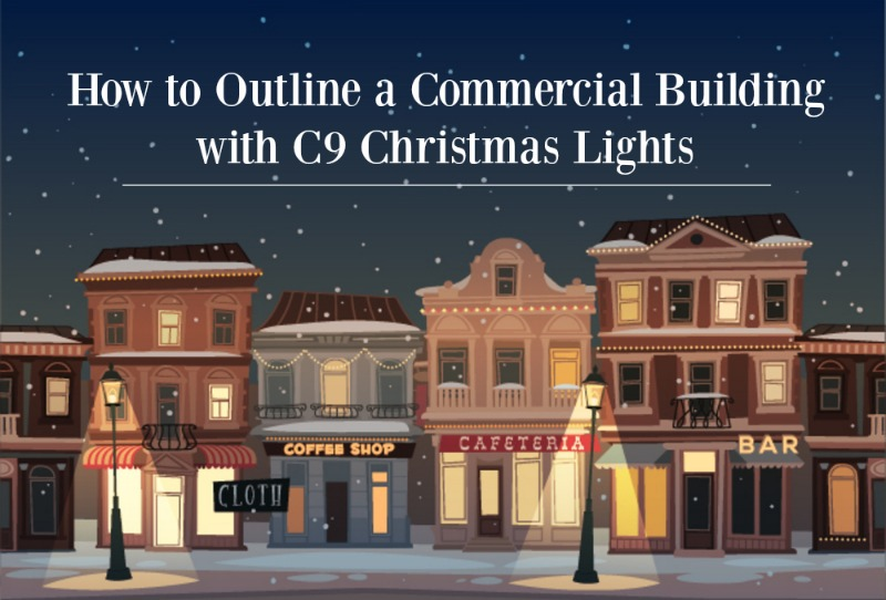 How to Outline a commercial building c9 christmas lights