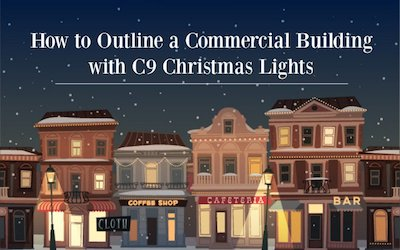 How to Outline a Commercial Building with C9 Christmas Lights