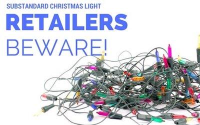 Substandard Christmas Light Retailers - Beware!